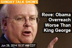 Rove: Obama Overreach Worse Than King George