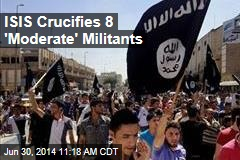 ISIS Crucifies 8 'Moderate' Militants