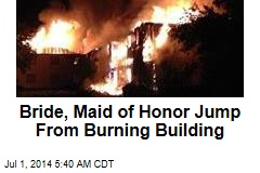 Bride, Maid of Honor Jump From Burning Building