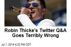 Robin Thicke's Twitter Q&A Goes Terribly Wrong