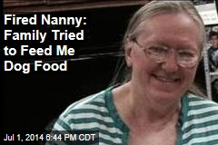 Fired Nanny: Family Tried to Feed Me Dog Food