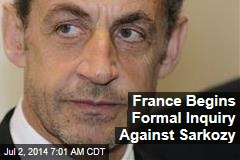 France Begins Formal Inquiry Against Sarkozy