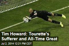 Tim Howard: Tourette's Sufferer and All-Time Great