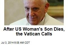 Vatican Calls US Woman After Son's Death