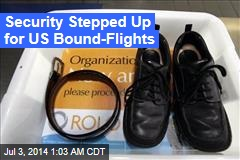 Security Stepped Up for US Bound-Flights