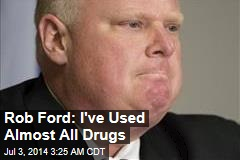 Rob Ford: I've Used Almost All Drugs
