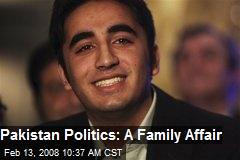 Pakistan Politics: A Family Affair