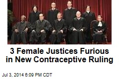 3 Female Justices Furious in New Contraceptive Ruling