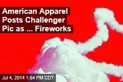 American Apparel Posts Challenger Pic as ... Fireworks