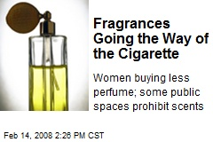 Fragrances Going the Way of the Cigarette