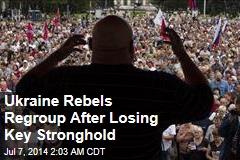 Ukraine Rebels Regroup After Losing Key Stronghold