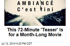 This 72-Minute 'Teaser' Is for a Month-Long Movie
