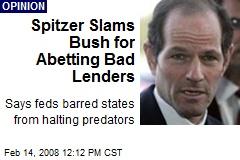 Spitzer Slams Bush for Abetting Bad Lenders