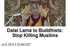 Dalai Lama to Buddhists: Stop Killing Muslims