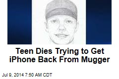 Teen Dies Trying to Get iPhone Back From Mugger