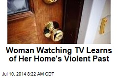 Woman Watching TV Learns Her Home's Murderous Past