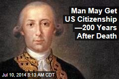 Man May Get US Citizenship —200 Years After Death