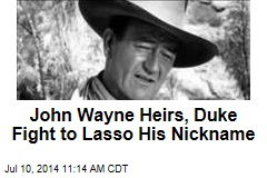 John Wayne Heirs, Duke Fight to Lasso His Nickname