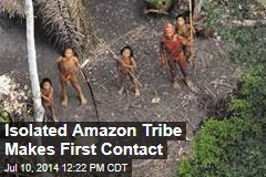 Isolated Amazon Tribe Makes First Contact