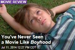 You've Never Seen a Movie Like Boyhood