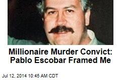Millionaire Murder Convict: Pablo Escobar Framed Me