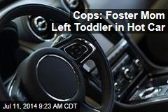 Cops: Foster Mom Left Toddler in Hot Car
