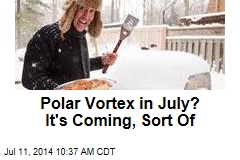 Polar Vortex in July? It's Coming, Sort Of
