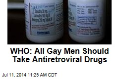 WHO: All Gay Men Should Take Antiretroviral Drugs