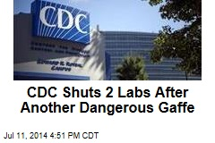 CDC Shuts 2 Labs After Another Dangerous Gaffe