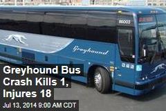 Greyhound Bus Crash Kills 1, Injures 18