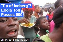'Tip of Iceberg'? Ebola Toll Passes 500