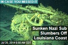 Sunken Nazi Sub Slumbers Off Texas Coast