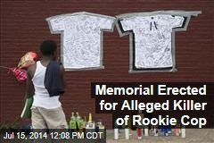 Memorial Erected for Alleged Killer of Rookie Cop