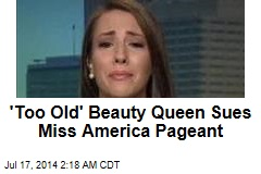 'Too Old' Beauty Queen Sues Miss America Organizers