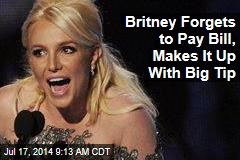 Britney Forgets to Pay Bill, Makes It Up With Big Tip