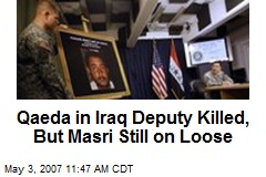 Qaeda in Iraq Deputy Killed, But Masri Still on Loose