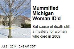 Mummified Michigan Woman ID'd