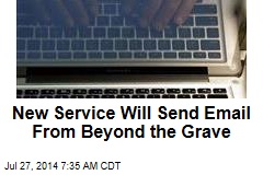New Service Will Send Email From Beyond the Grave
