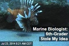 Marine Biologist: 6th-Grader Stole My Idea