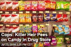 Cops: Killer Heir Pees on Candy in Drug Store