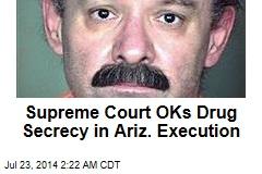 Supreme Court OKs Drug Secrecy in Az. Execution