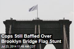 Cops Still Baffled Over Brooklyn Bridge Flag Stunt