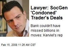 Lawyer: SocGen 'Condoned' Trader's Deals