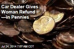 Car Dealer Gives Woman Refund —in Pennies