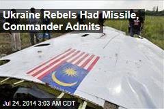 Ukraine Rebels Had Missile, Commander Admits