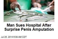 Man Sues Hospital After Surprise Penis Amputation