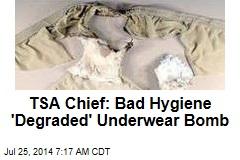 TSA Chief: Bad Hygiene 'Degraded' Underwear Bomb