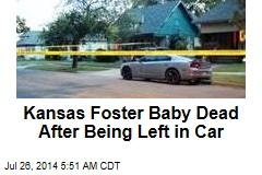 Kansas Foster Baby Dead After Being Left in Car