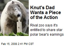 Knut's Dad Wants a Piece of the Action