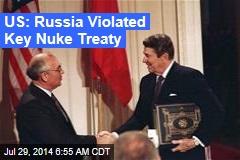 US: Russia Violated Key Nuke Treaty